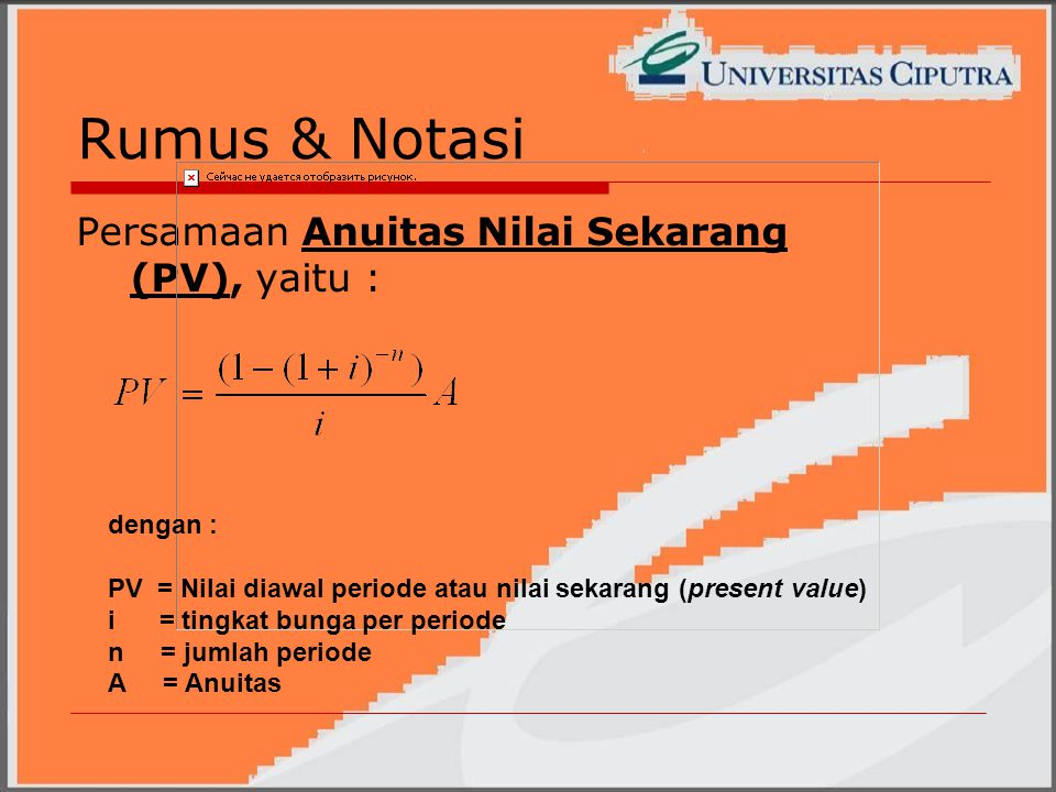 Rumus & Notasi Persamaan Anuitas Nilai Sekarang (PV), yaitu : dengan :