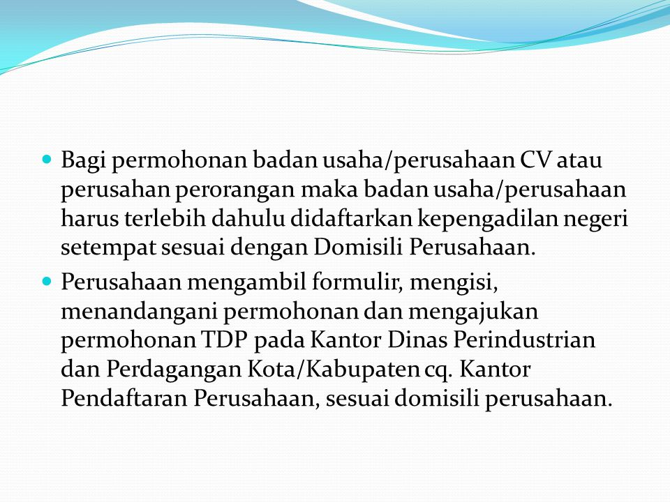 Bagi permohonan badan usaha/perusahaan CV atau perusahan perorangan maka badan usaha/perusahaan harus terlebih dahulu didaftarkan kepengadilan negeri setempat sesuai dengan Domisili Perusahaan.