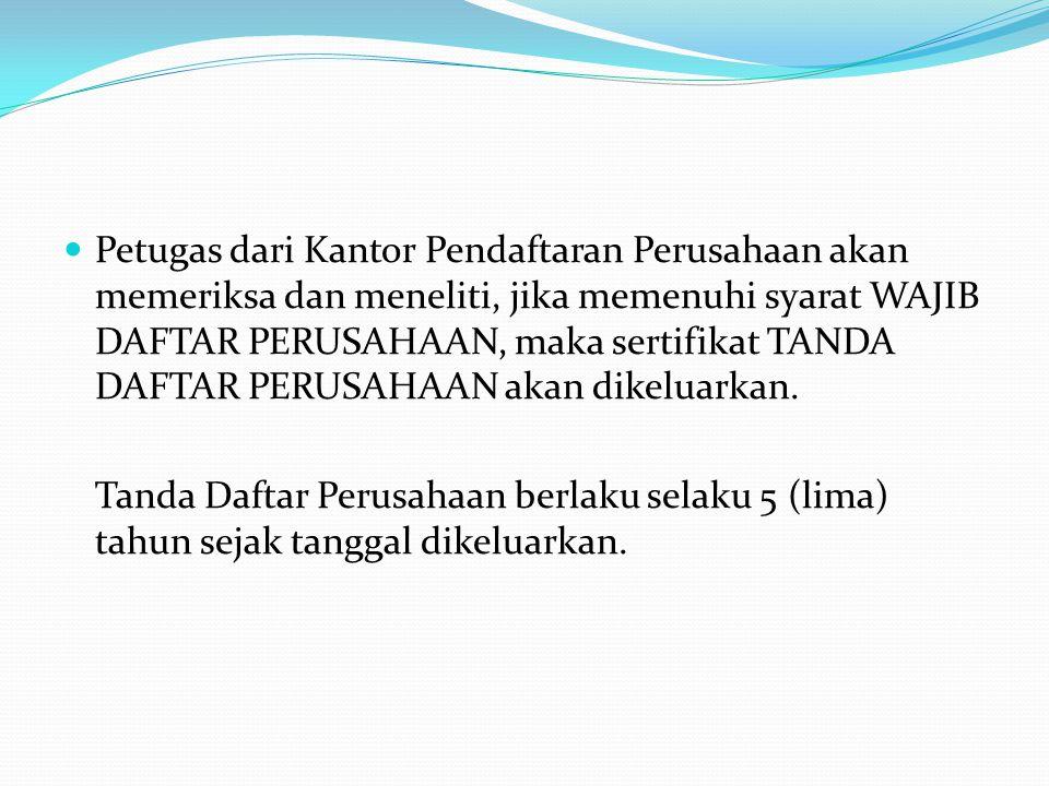 Petugas dari Kantor Pendaftaran Perusahaan akan memeriksa dan meneliti, jika memenuhi syarat WAJIB DAFTAR PERUSAHAAN, maka sertifikat TANDA DAFTAR PERUSAHAAN akan dikeluarkan.