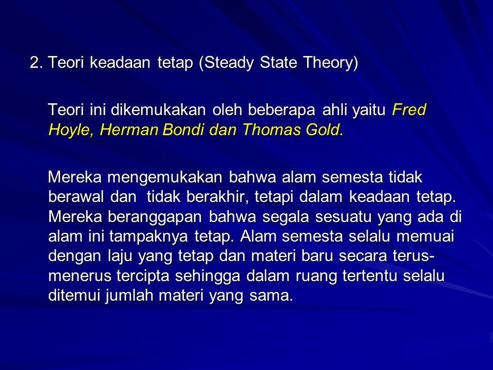 2. Teori keadaan tetap (Steady State Theory)