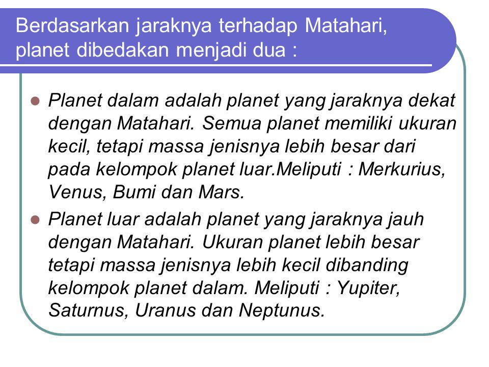 Berdasarkan jaraknya terhadap Matahari, planet dibedakan menjadi dua :