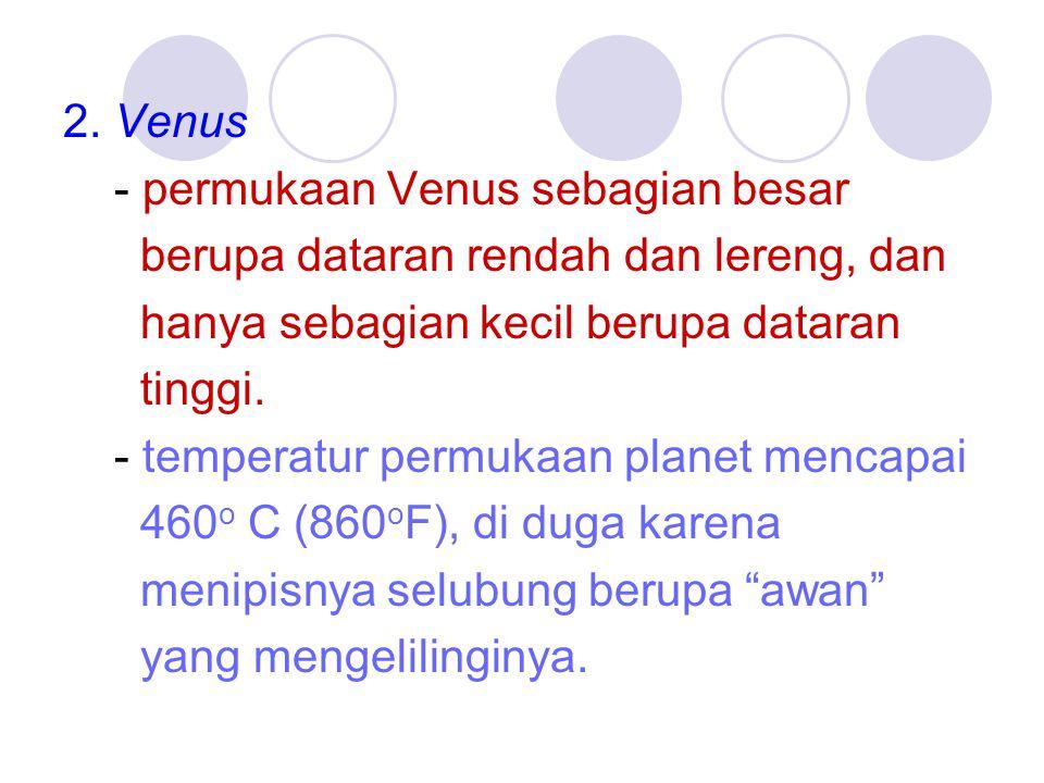 2. Venus - permukaan Venus sebagian besar. berupa dataran rendah dan lereng, dan. hanya sebagian kecil berupa dataran.