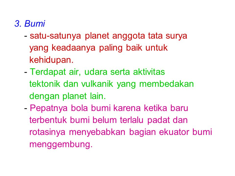 3. Bumi - satu-satunya planet anggota tata surya. yang keadaanya paling baik untuk. kehidupan. - Terdapat air, udara serta aktivitas.