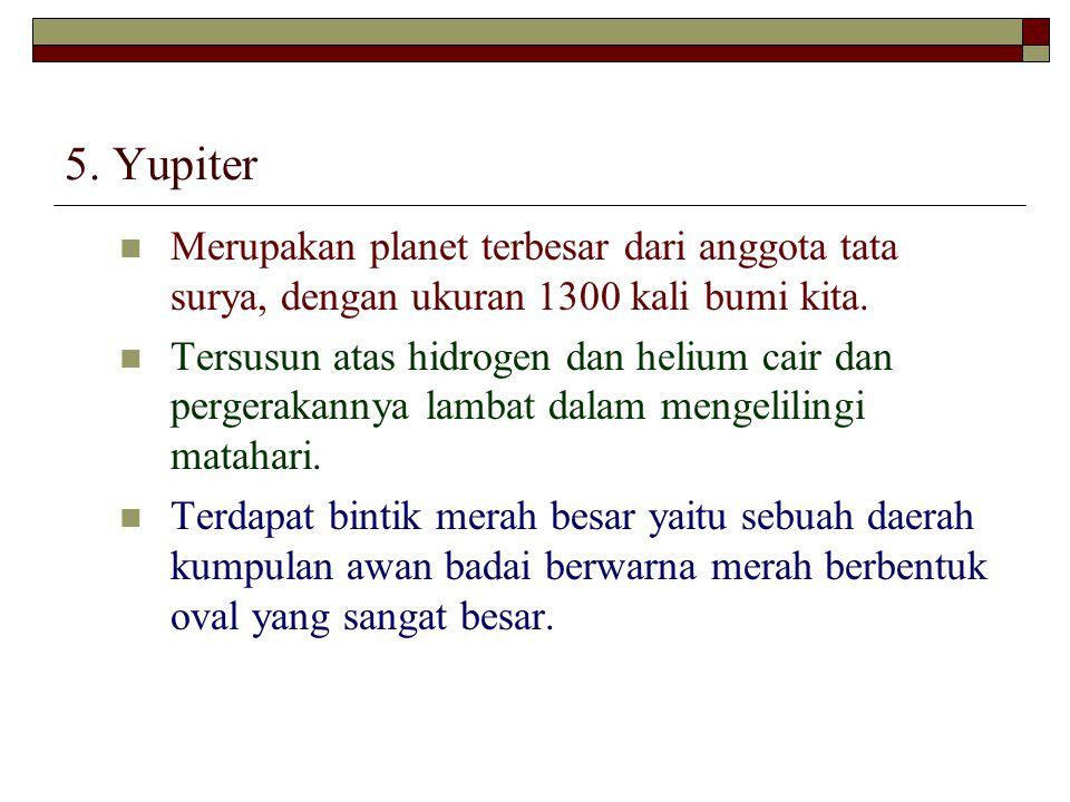 5. Yupiter Merupakan planet terbesar dari anggota tata surya, dengan ukuran 1300 kali bumi kita.