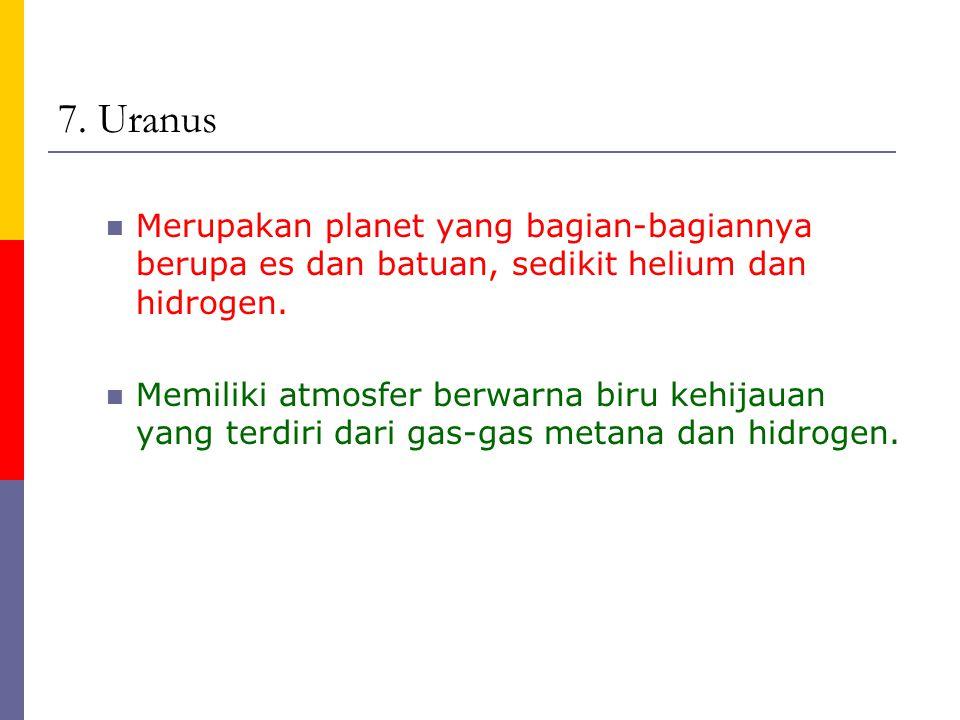 7. Uranus Merupakan planet yang bagian-bagiannya berupa es dan batuan, sedikit helium dan hidrogen.