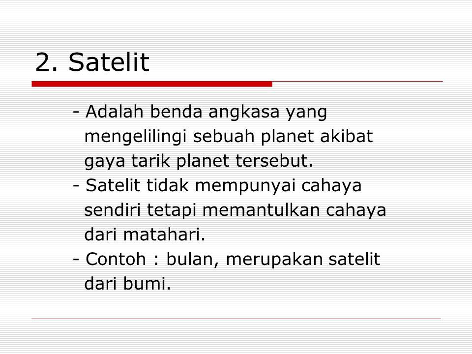 2. Satelit - Adalah benda angkasa yang