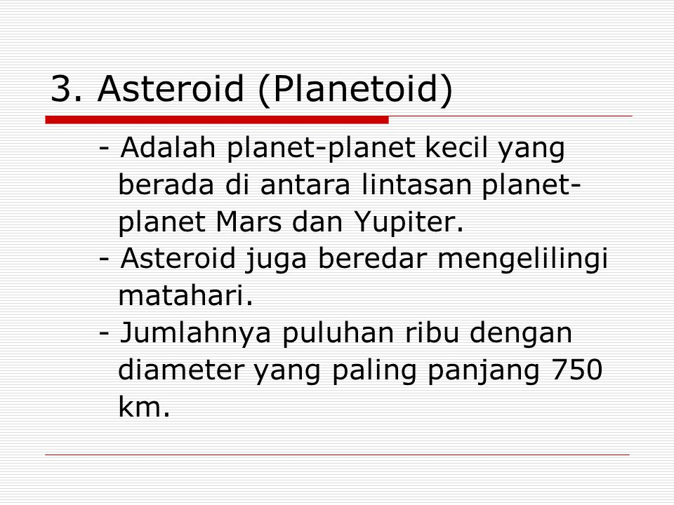 3. Asteroid (Planetoid) - Adalah planet-planet kecil yang