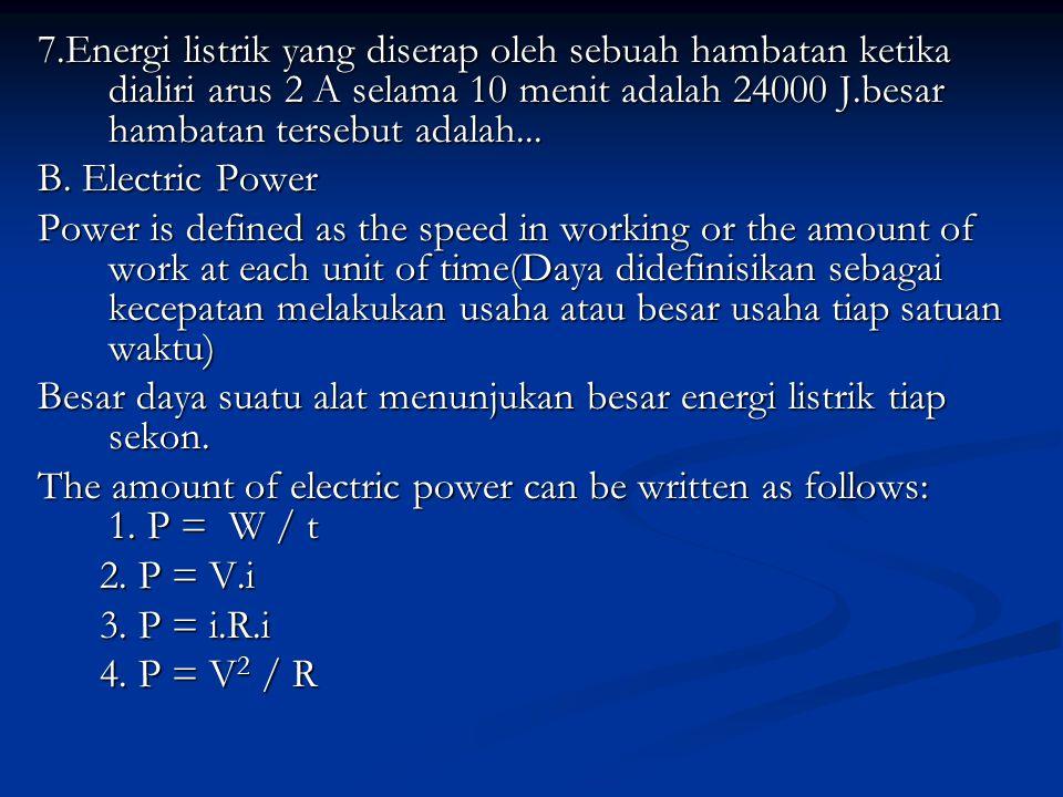 7.Energi listrik yang diserap oleh sebuah hambatan ketika dialiri arus 2 A selama 10 menit adalah 24000 J.besar hambatan tersebut adalah...