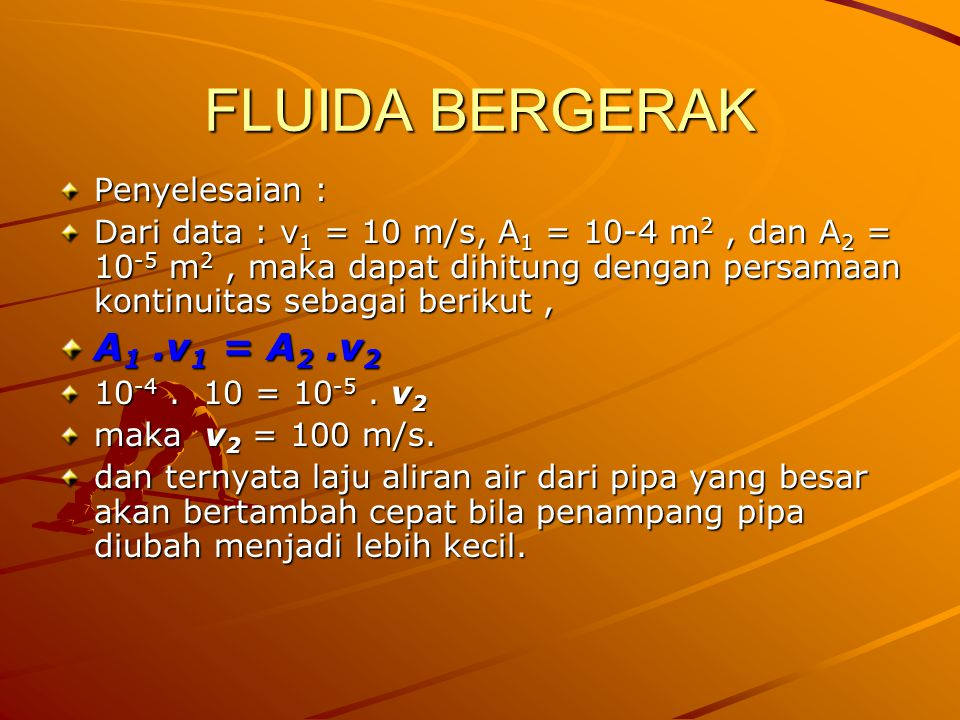 FLUIDA BERGERAK A1 .v1 = A2 .v2 Penyelesaian :