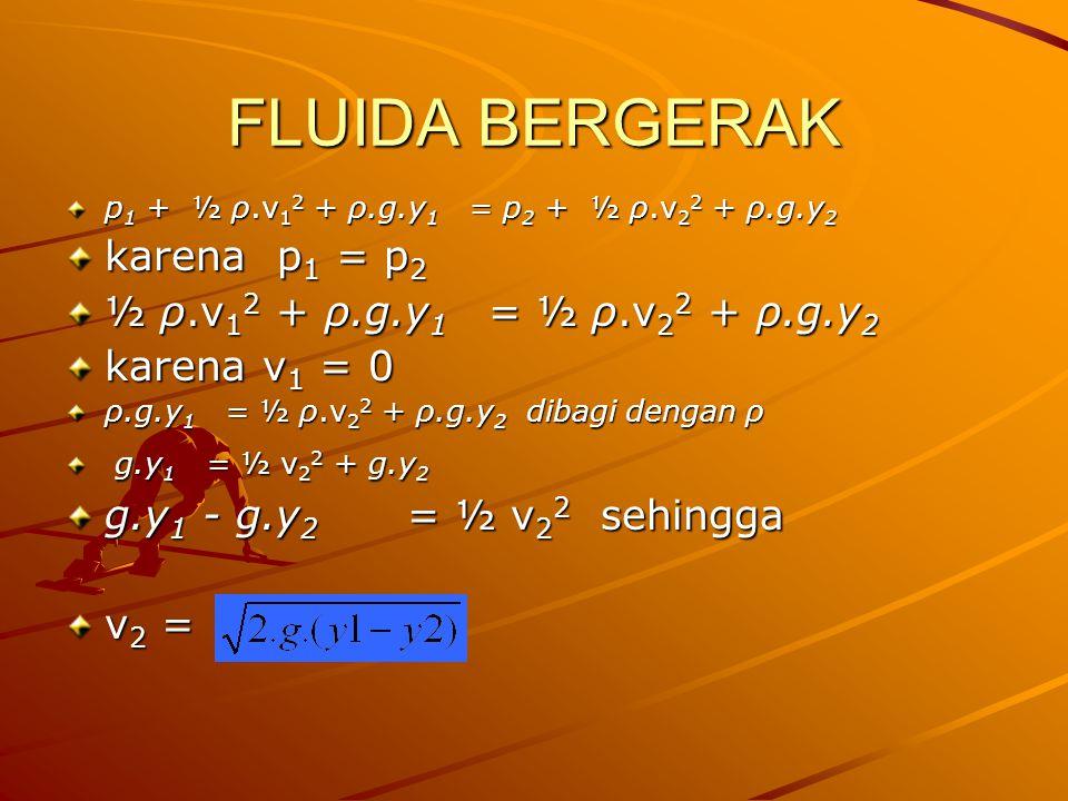FLUIDA BERGERAK karena p1 = p2 ½ ρ.v12 + ρ.g.y1 = ½ ρ.v22 + ρ.g.y2