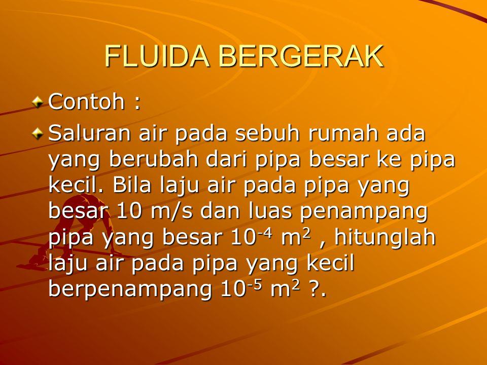 FLUIDA BERGERAK Contoh :