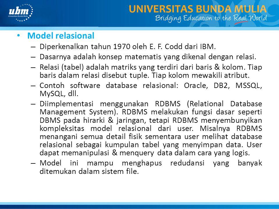 Model relasional Diperkenalkan tahun 1970 oleh E. F. Codd dari IBM.