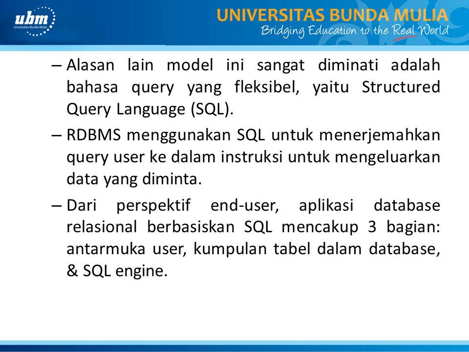 Alasan lain model ini sangat diminati adalah bahasa query yang fleksibel, yaitu Structured Query Language (SQL).