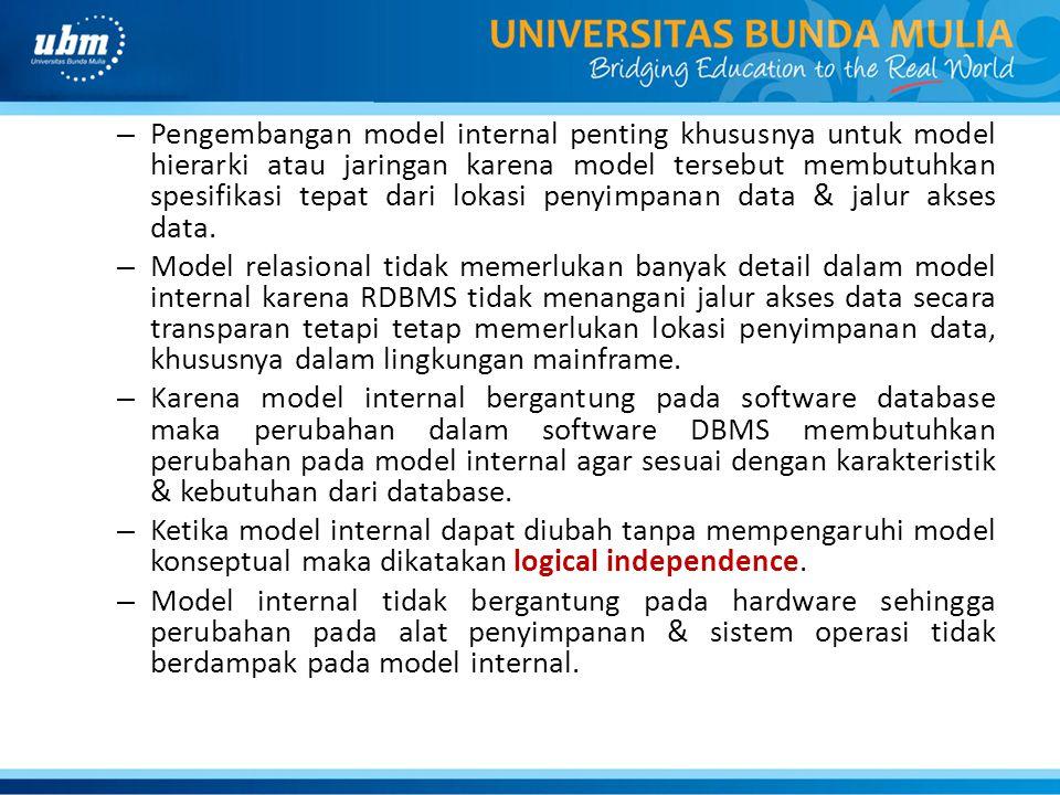 Pengembangan model internal penting khususnya untuk model hierarki atau jaringan karena model tersebut membutuhkan spesifikasi tepat dari lokasi penyimpanan data & jalur akses data.