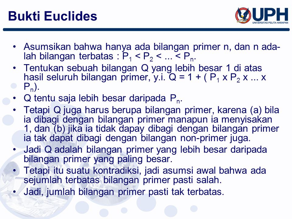 Bukti Euclides Asumsikan bahwa hanya ada bilangan primer n, dan n ada-lah bilangan terbatas : P1 < P2 < ... < Pn.