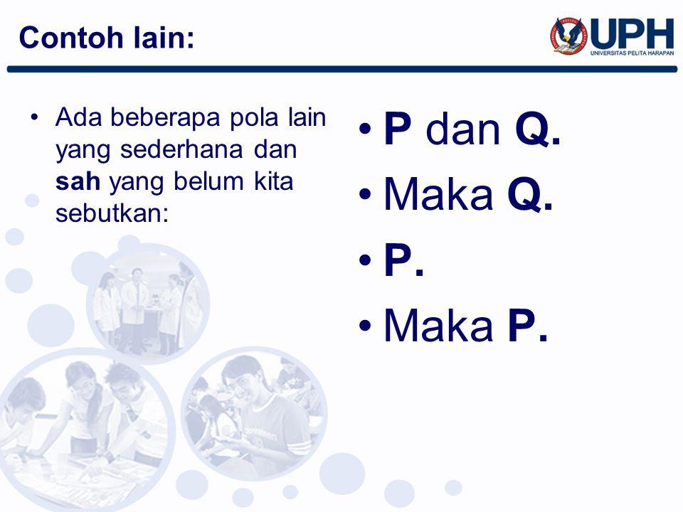 P dan Q. Maka Q. P. Maka P. Contoh lain: