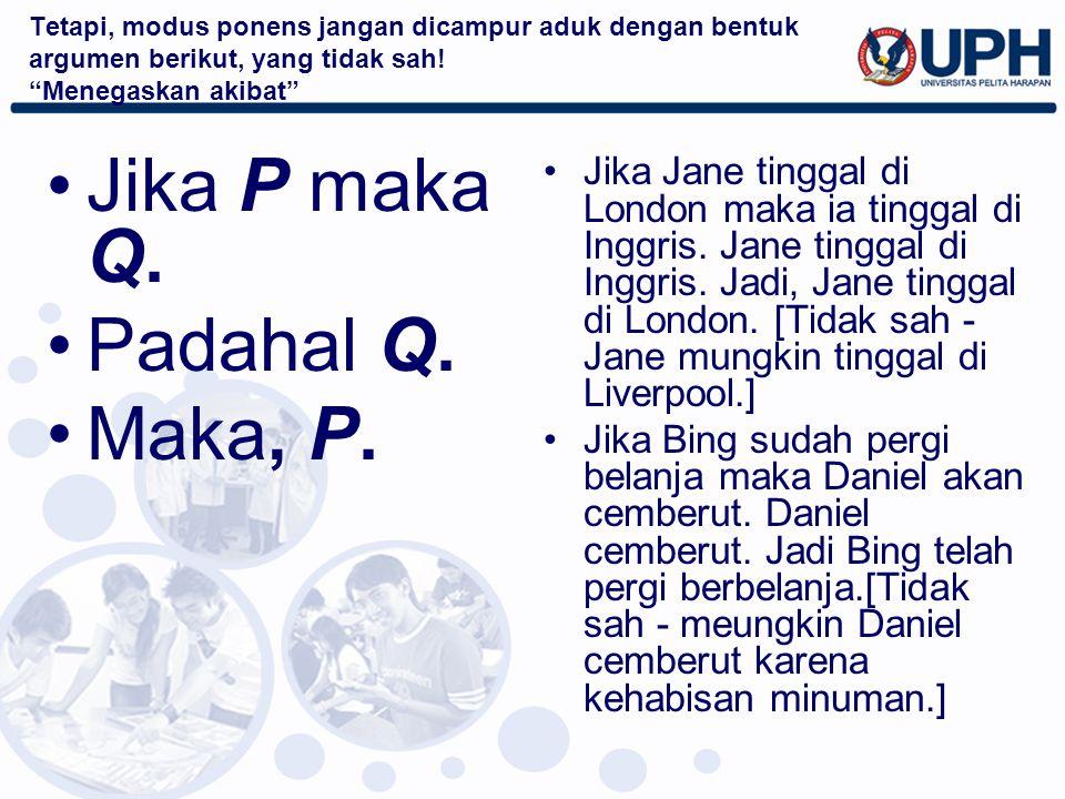 Jika P maka Q. Padahal Q. Maka, P.