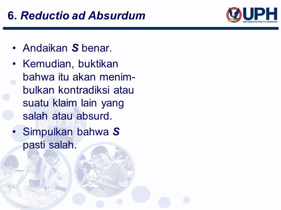 6. Reductio ad Absurdum Andaikan S benar.