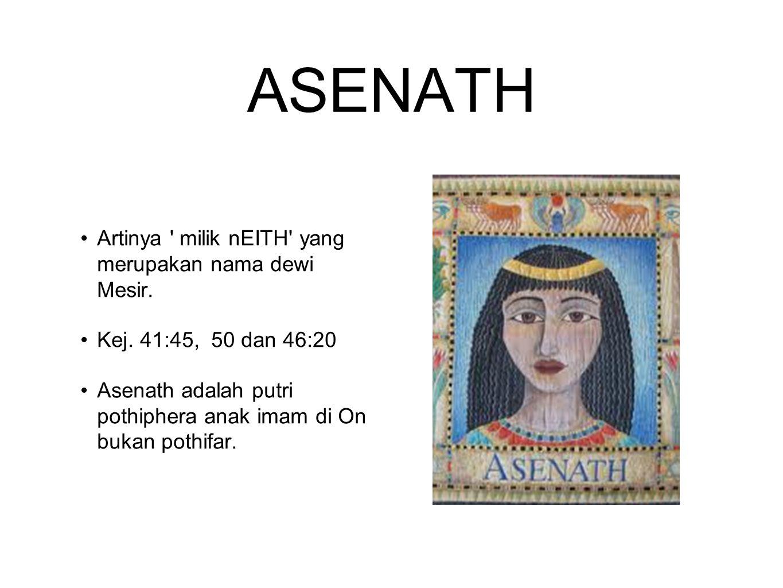 ASENATH Artinya milik nEITH yang merupakan nama dewi Mesir.