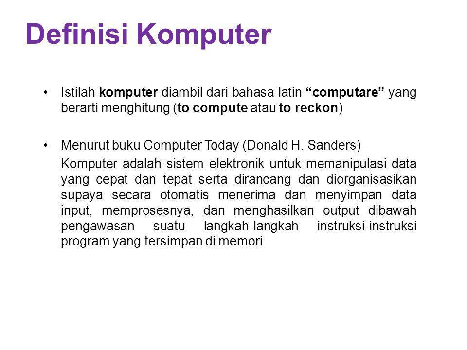 Definisi Komputer Istilah komputer diambil dari bahasa latin computare yang berarti menghitung (to compute atau to reckon)