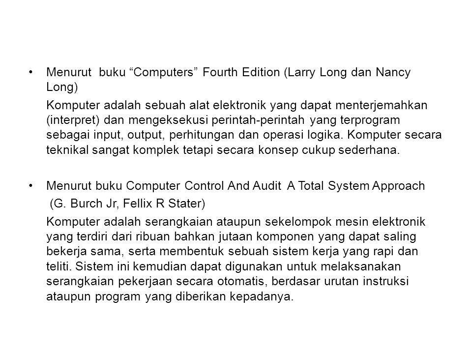 Menurut buku Computers Fourth Edition (Larry Long dan Nancy Long)