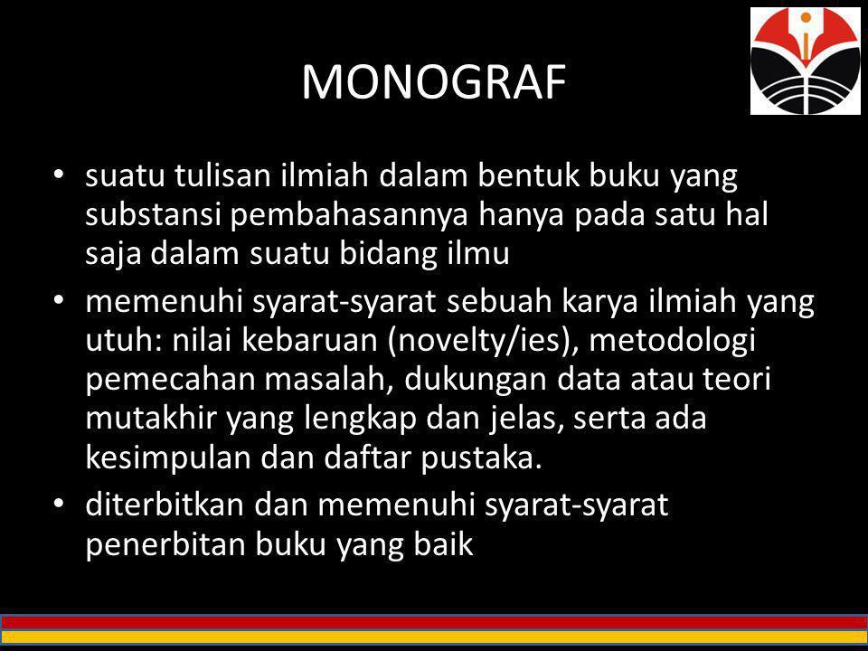 MONOGRAF suatu tulisan ilmiah dalam bentuk buku yang substansi pembahasannya hanya pada satu hal saja dalam suatu bidang ilmu.