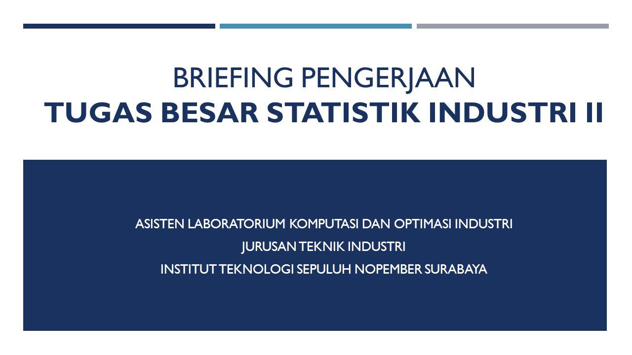 BRIEFING PENGERJAAN TUGAS BESAR STATISTIK INDUSTRI II