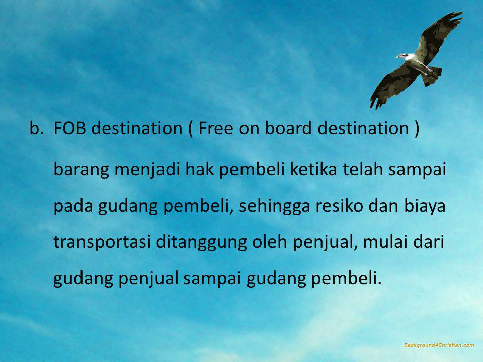 FOB destination ( Free on board destination )