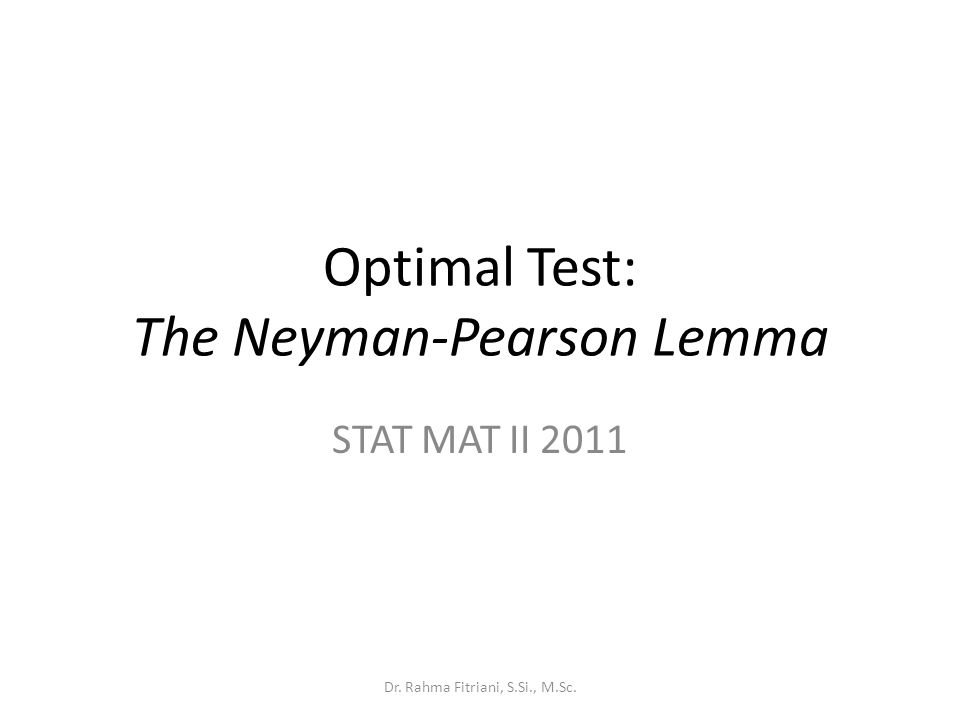 Optimal Test: The Neyman-Pearson Lemma