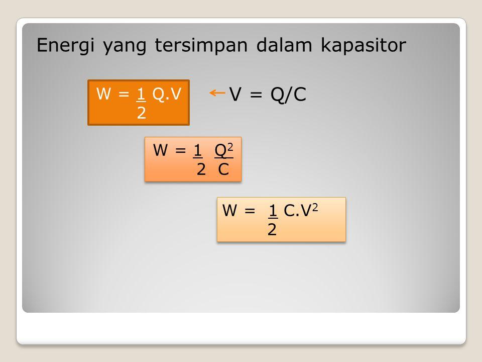 Energi yang tersimpan dalam kapasitor V = Q/C