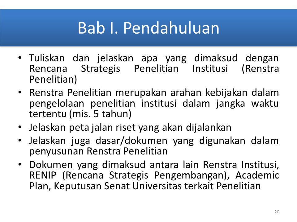 Bab I. Pendahuluan Tuliskan dan jelaskan apa yang dimaksud dengan Rencana Strategis Penelitian Institusi (Renstra Penelitian)