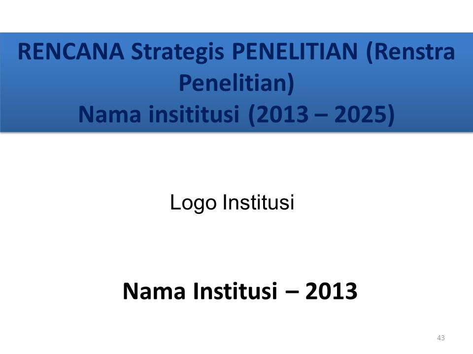 RENCANA Strategis PENELITIAN (Renstra Penelitian) Nama insititusi (2013 – 2025)