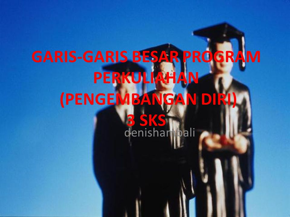 GARIS-GARIS BESAR PROGRAM PERKULIAHAN (PENGEMBANGAN DIRI) 3 SKS
