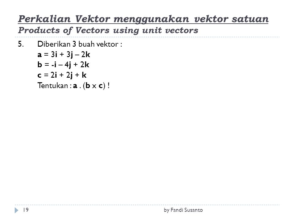 Perkalian Vektor menggunakan vektor satuan Products of Vectors using unit vectors