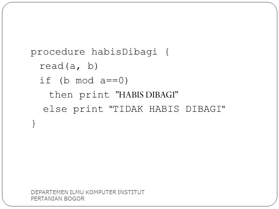 procedure habisDibagi { read(a, b) if (b mod a==0)