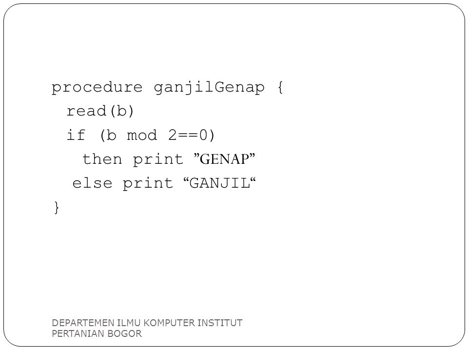 procedure ganjilGenap { read(b) if (b mod 2==0) then print GENAP