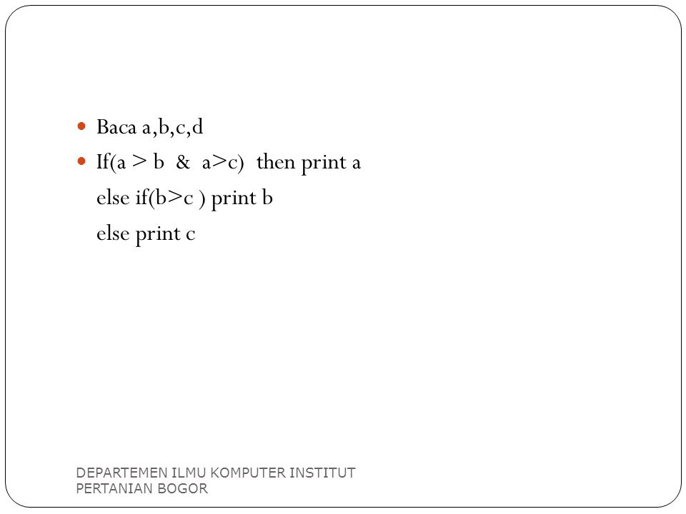 If(a > b & a>c) then print a else if(b>c ) print b