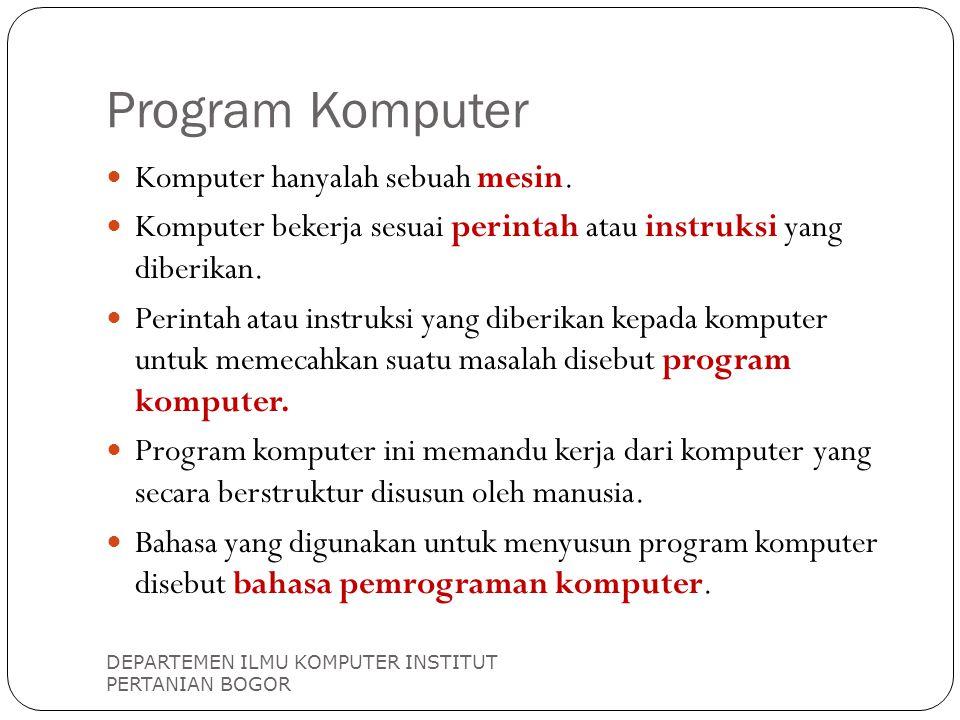 Program Komputer Komputer hanyalah sebuah mesin.