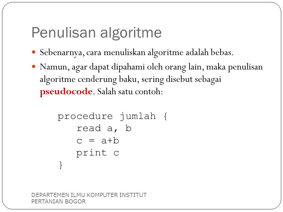 Penulisan algoritme Sebenarnya, cara menuliskan algoritme adalah bebas.