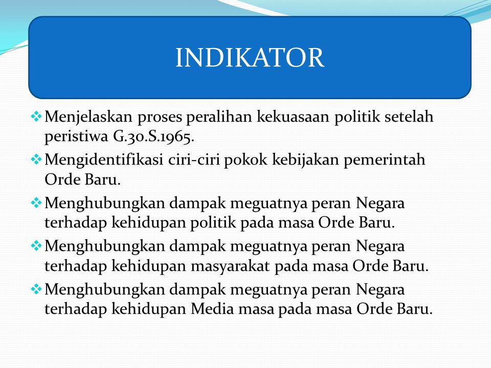 INDIKATOR Menjelaskan proses peralihan kekuasaan politik setelah peristiwa G.30.S.1965.