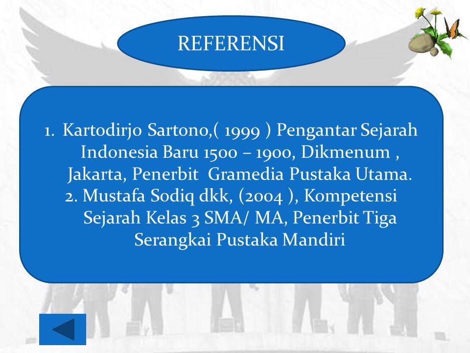REFERENSI Kartodirjo Sartono,( 1999 ) Pengantar Sejarah Indonesia Baru 1500 – 1900, Dikmenum , Jakarta, Penerbit Gramedia Pustaka Utama.