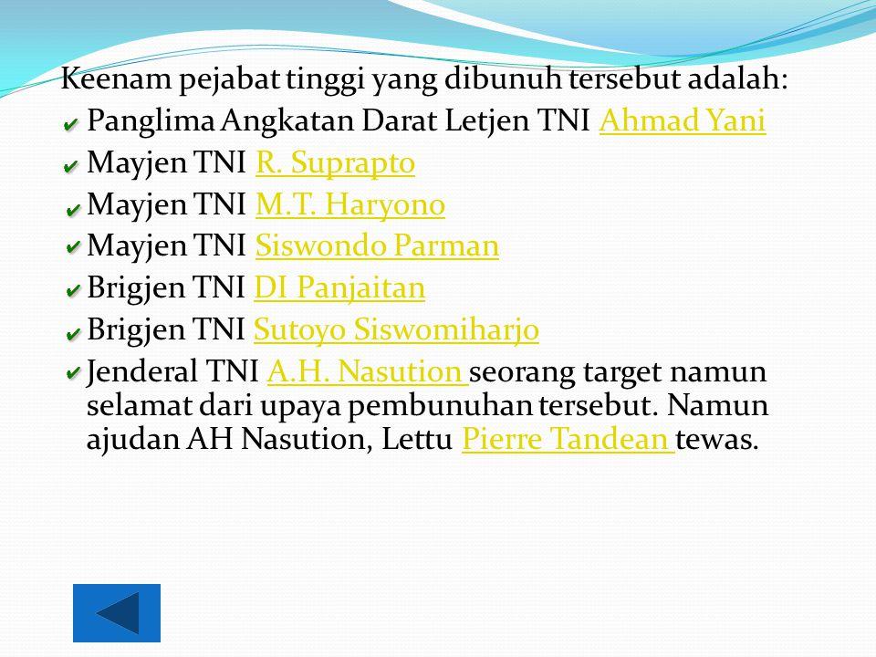 Keenam pejabat tinggi yang dibunuh tersebut adalah:
