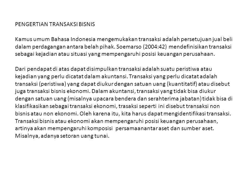 PENGERTIAN TRANSAKSI BISNIS Kamus umum Bahasa Indonesia mengemukakan transaksi adalah persetujuan jual beli dalam perdagangan antara belah pihak.