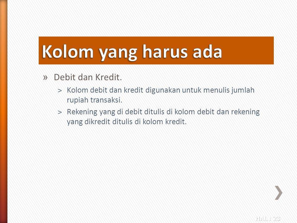 Kolom yang harus ada Debit dan Kredit.