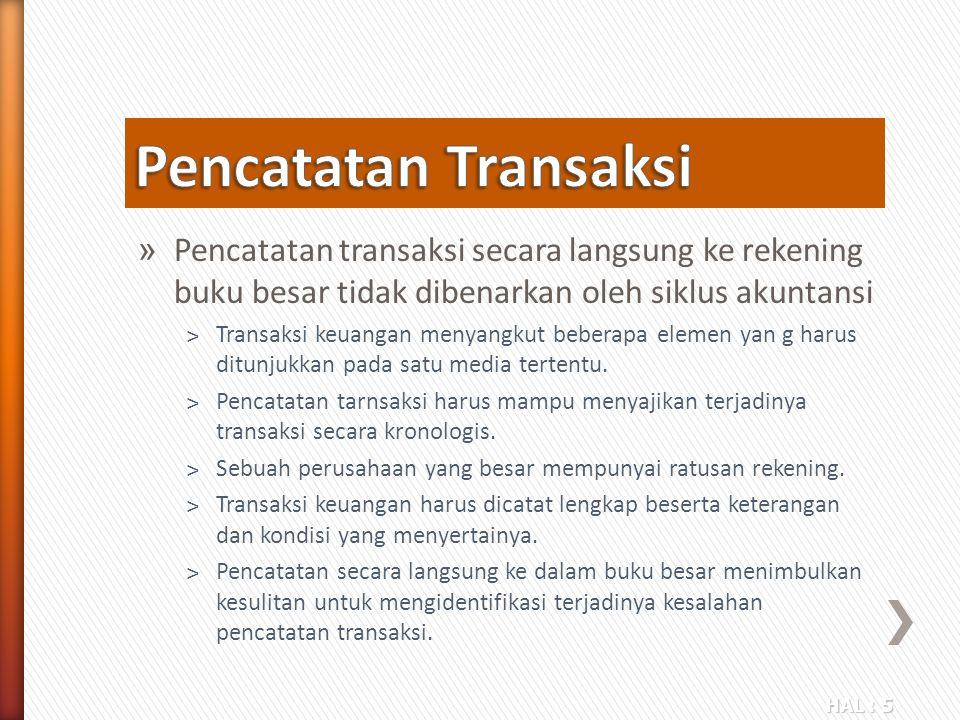 Pencatatan Transaksi Pencatatan transaksi secara langsung ke rekening buku besar tidak dibenarkan oleh siklus akuntansi.