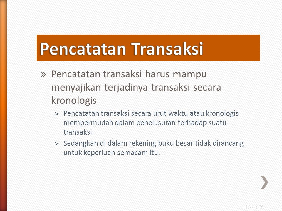 Pencatatan Transaksi Pencatatan transaksi harus mampu menyajikan terjadinya transaksi secara kronologis.