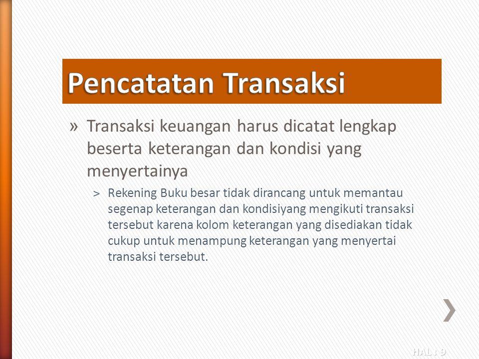 Pencatatan Transaksi Transaksi keuangan harus dicatat lengkap beserta keterangan dan kondisi yang menyertainya.