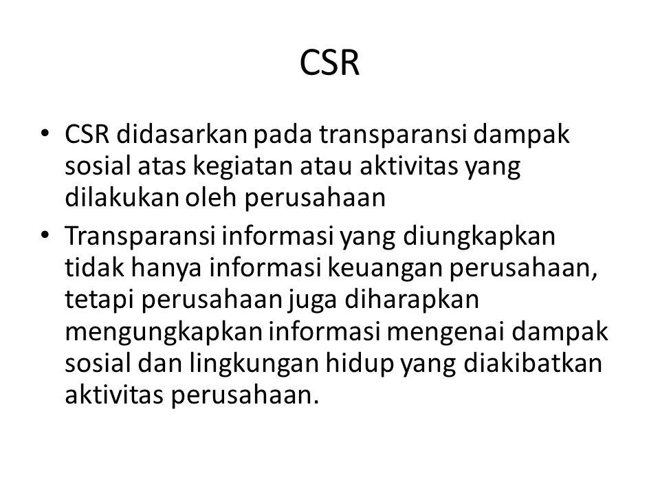 CSR CSR didasarkan pada transparansi dampak sosial atas kegiatan atau aktivitas yang dilakukan oleh perusahaan.