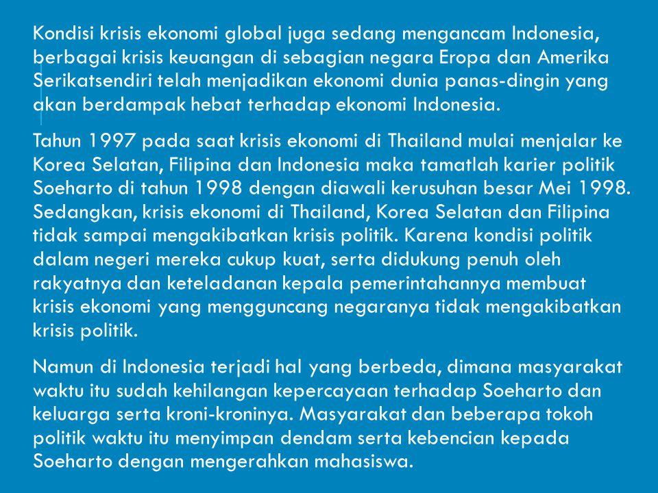 Kondisi krisis ekonomi global juga sedang mengancam Indonesia, berbagai krisis keuangan di sebagian negara Eropa dan Amerika Serikatsendiri telah menjadikan ekonomi dunia panas-dingin yang akan berdampak hebat terhadap ekonomi Indonesia.