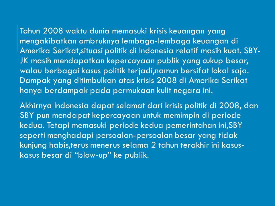 Tahun 2008 waktu dunia memasuki krisis keuangan yang mengakibatkan ambruknya lembaga-lembaga keuangan di Amerika Serikat,situasi politik di Indonesia relatif masih kuat.